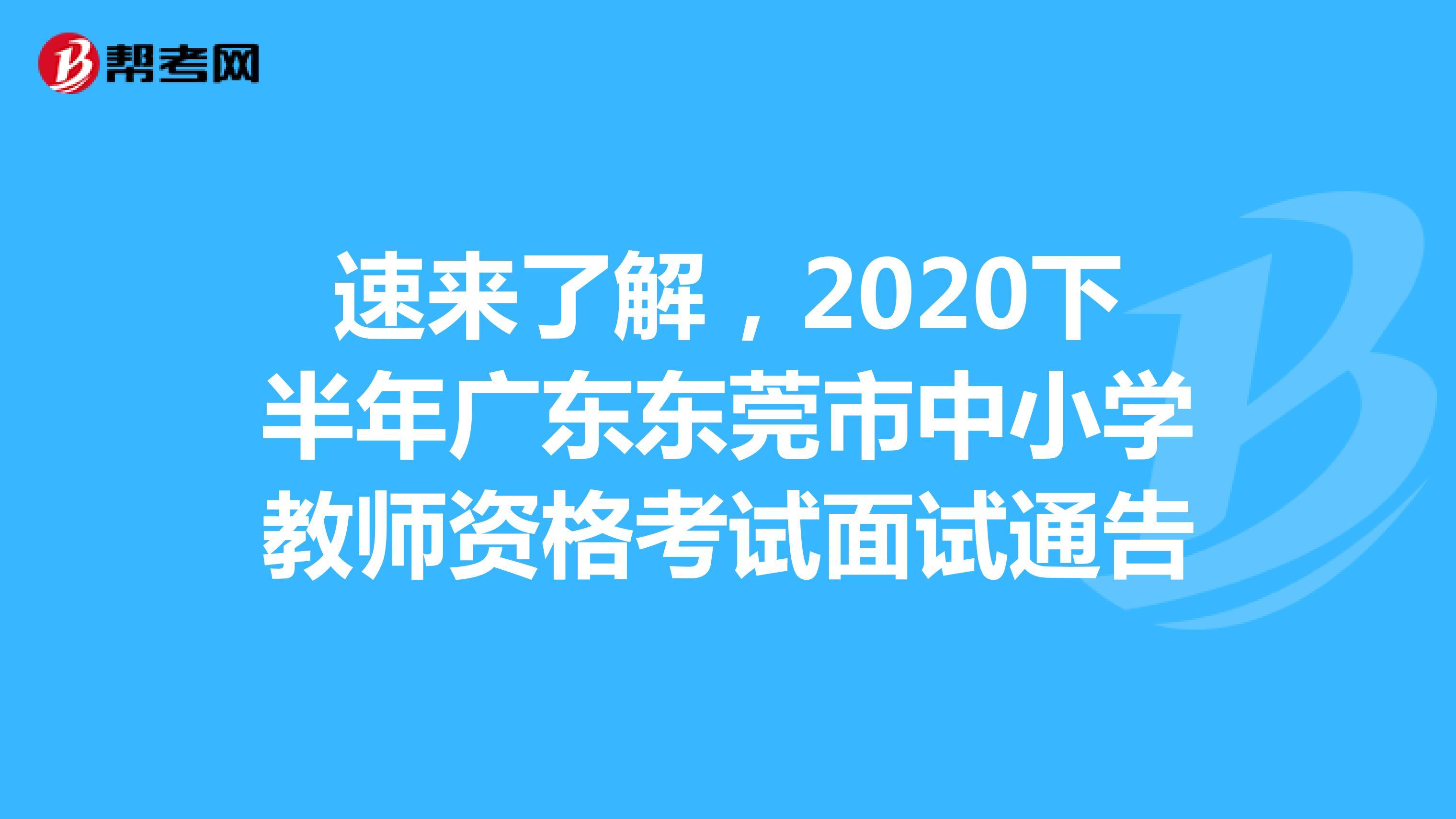 速來了解,2020下半年廣東東莞市中小學教師資格考試面試通告