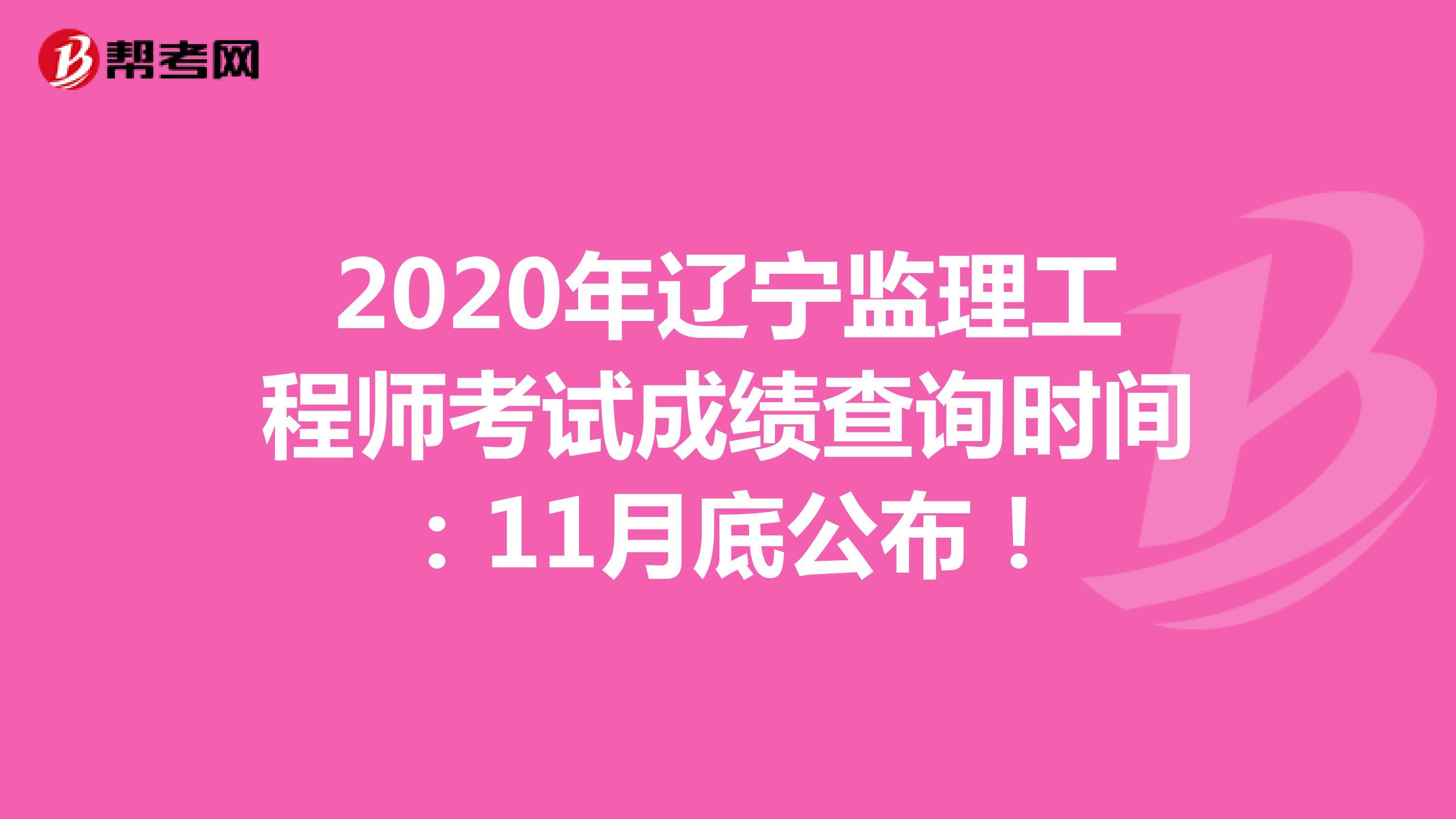 2020年辽宁监理工程师考试成绩查询时间:11月底公布!