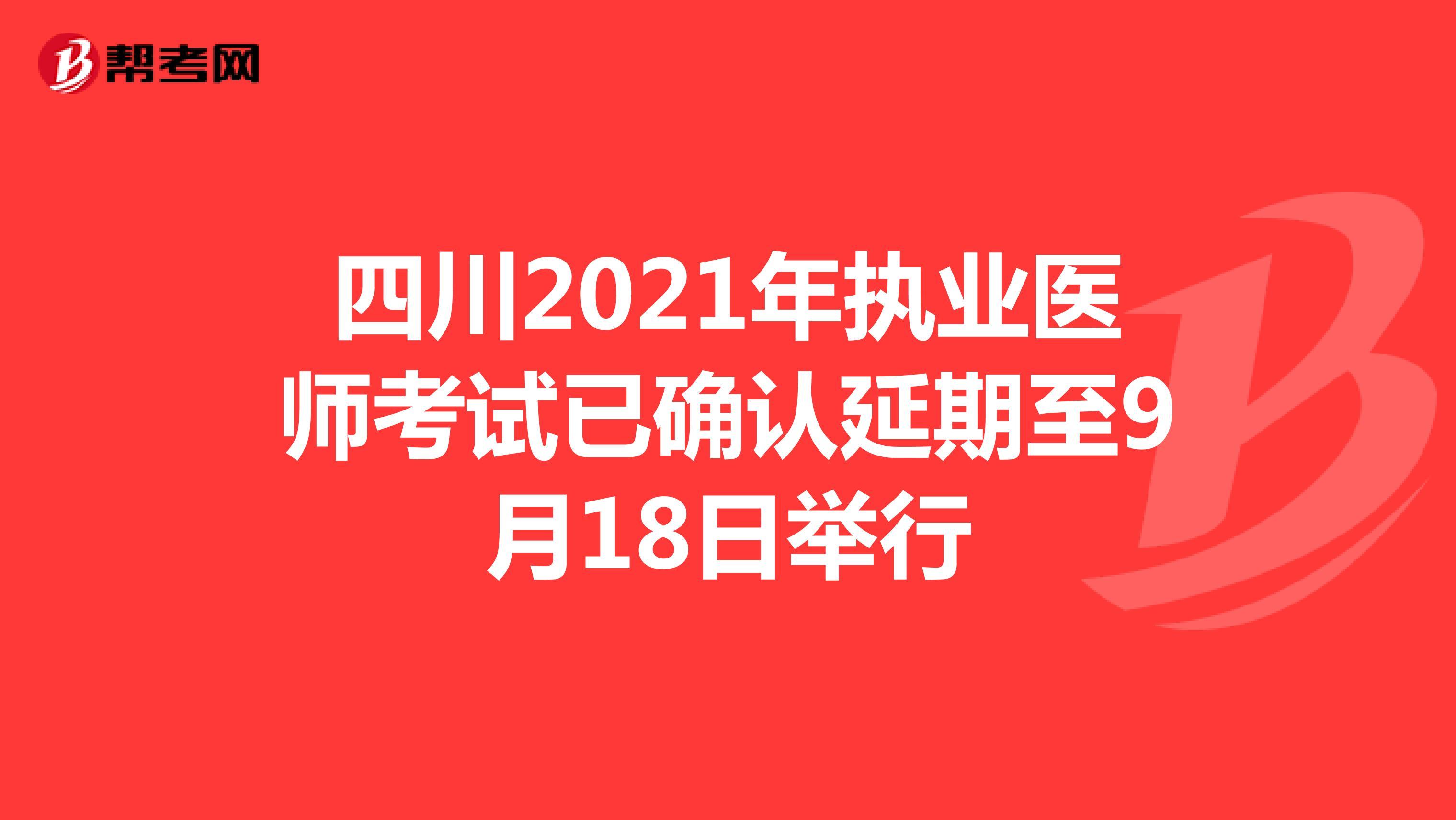 四川2021年执业医师考试已确认延期至9月18日举行